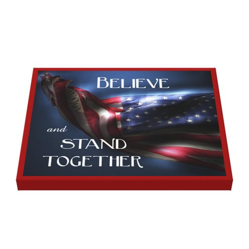 Believe and Stand Together-Patriotic U.S. Flag Stretched Canvas Print