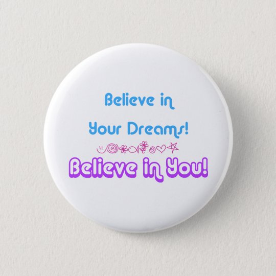believe in dreams 6 cm round badge