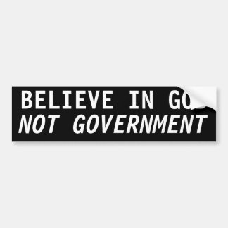 Believe in God, not government Bumper Sticker