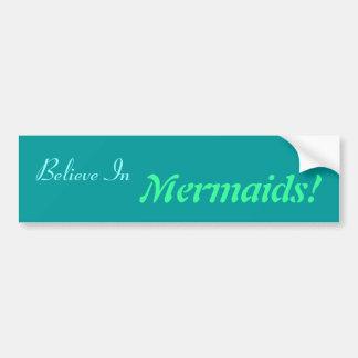 Believe In Mermaids! Bumper Sticker