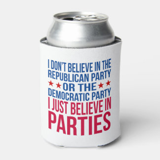 Believe in Parties   Funny Political Can Cooler