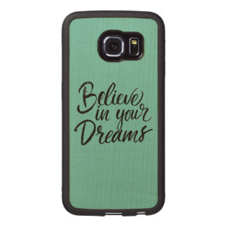 Believe In Your Dreams Wood Phone Case