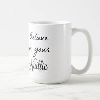 Believe in your nailfies coffee mug