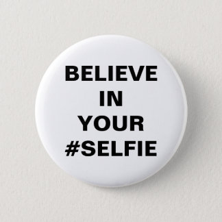 Believe In Your #Selfie Funny 6 Cm Round Badge