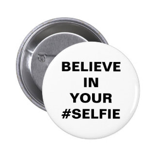 Believe In Your #Selfie Funny Pinback Buttons