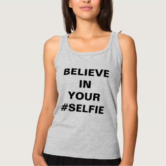 Believe In Your #Selfie Funny Tank Top