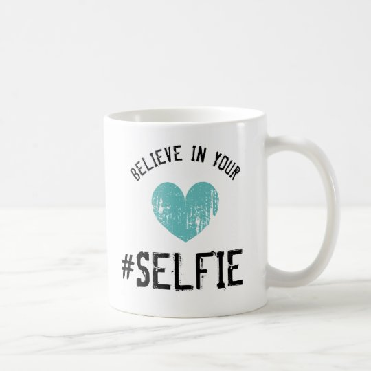 BELIEVE IN YOUR SELFIE hashtag funny coffee mugs