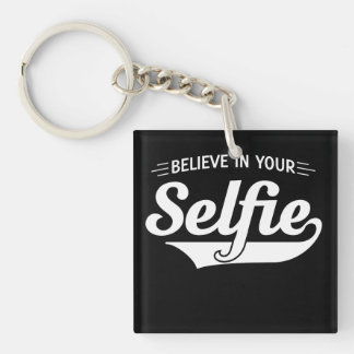 Believe in Your Selfie Key Ring