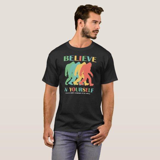 Believe In Yourself Bigfoot Motivational Shirt