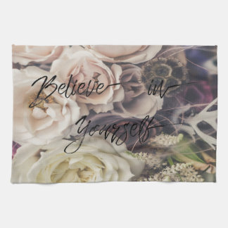 Believe in Yourself on Pretty Rose background Tea Towel