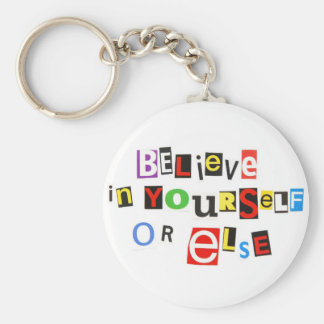 Believe in yourself - or else! key ring