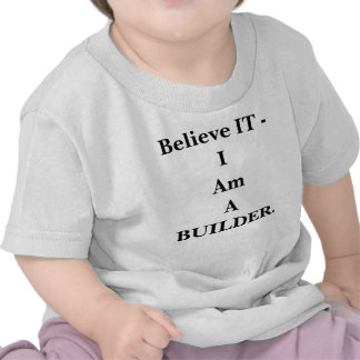 Believe IT I am a Builder Toddler Tshirts