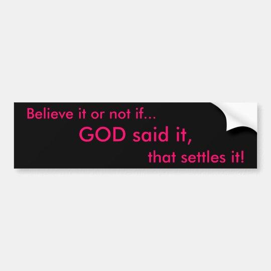 Believe it or not if..., GOD said it, , that settl Bumper Sticker
