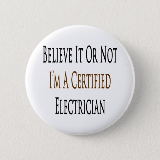Believe It Or Not I'm A Certified Electrician 6 Cm Round Badge