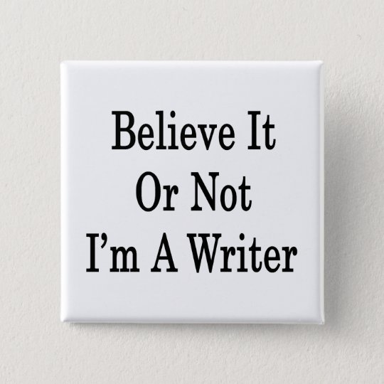 Believe It Or Not I'm A Writer 15 Cm Square Badge