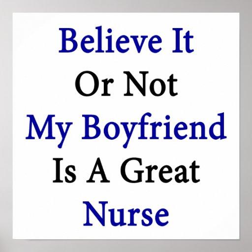 Believe It Or Not My Boyfriend Is A Great Nurse Print
