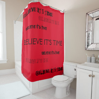"""Believe It's Time"" Shower Curtain"