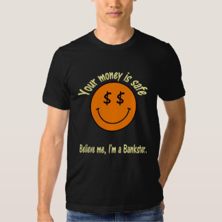 Believe ME, I'm A Bankster. T-shirts