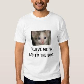 Believe Me I'm Bad To The Bone T Shirt