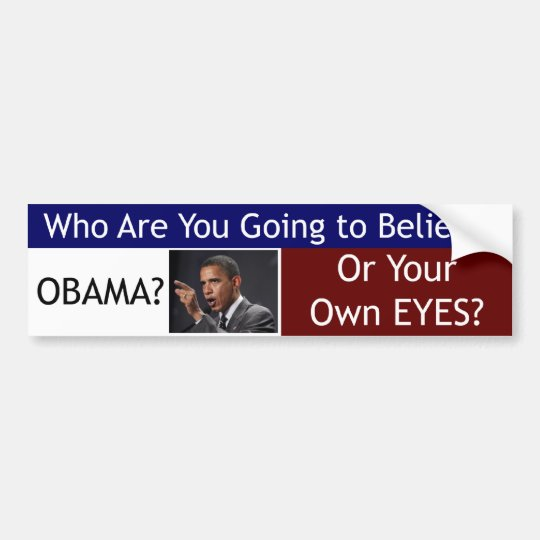 Believe Obama or Your Own Eyes Bumper Sticker
