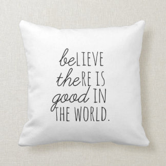 Believe there is Good in the World *BE THE GOOD* Cushion
