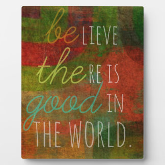 Believe there is Good in the World - Be The Good Plaque