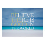 Believe there is good in the world inspirational poster