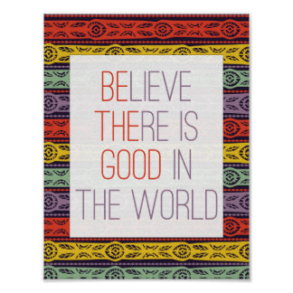 Believe There is Good in the World Poster