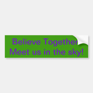 Believe Together! Meet us in the sky! Bumper Sticker
