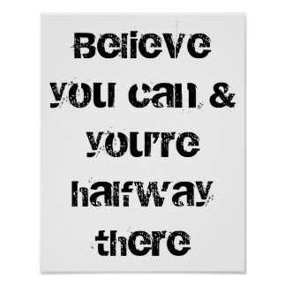 believe you can and you are halfway there poster