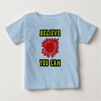 """""""Believe You Can"""" Baby T-Shirt"""