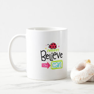 Believe You Can Custom Designer Coffee Mug