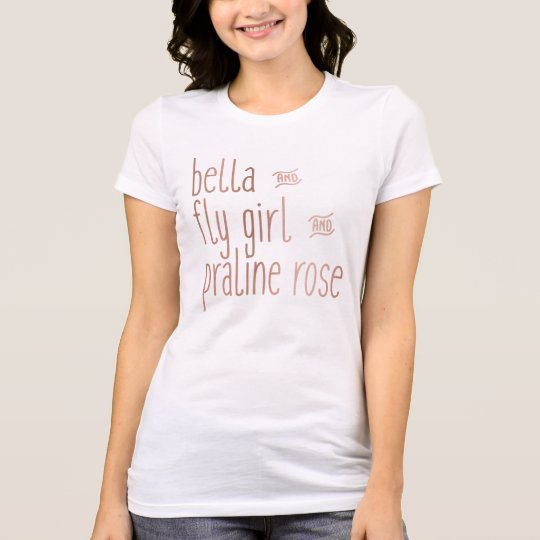 Bella and Fly Girl and Praline Rose T-Shirt