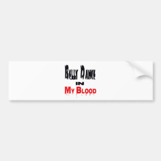 Belly Dance In My Blood Bumper Stickers