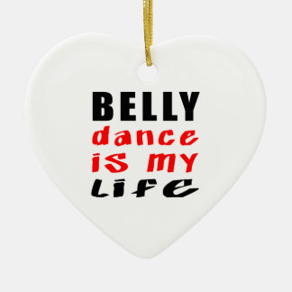 Belly dance is my life christmas tree ornament