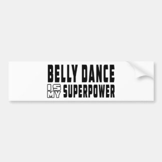 Belly Dance is my superpower Bumper Stickers