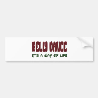 Belly dance It's a way of life Bumper Stickers