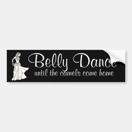 Belly Dance until the camels come home Bumper