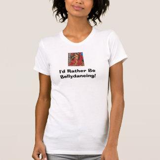 bellydancer, I'd Rather Be Bellydancing! T-Shirt