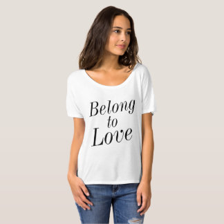 Belong to Love (white) T-Shirt