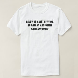 BELOW IS A LIST OF WAYS TO WIN AN ARGUMENT WITH A TEE SHIRT