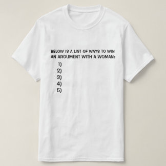 BELOW IS A LIST OF WAYS TO WIN AN ARGUMENT WITH A TSHIRTS