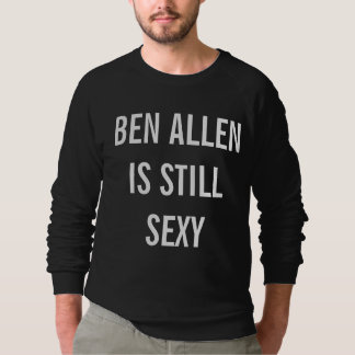 Ben Allen Is Still Sexy Sweatshirt