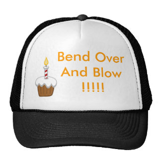 Bend Over And Blow !!!!! Cap