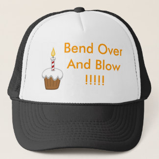 Bend Over And Blow !!!!! Trucker Hat
