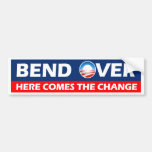 Bend Over Here Comes The Change - Obama Bumper Sticker