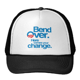 Bend Over. Here Comes your change Cap