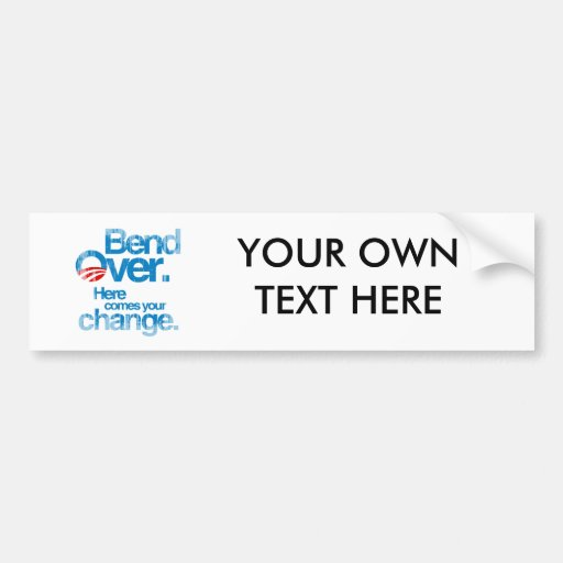 Bend Over. Here Comes your change Faded.png Bumper Stickers