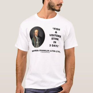 Benjamin Franklin Fish & Visitors Stink In 3 Days T-Shirt
