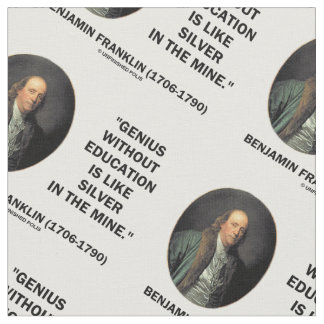 Benjamin Franklin Genius Without Education Quote Fabric
